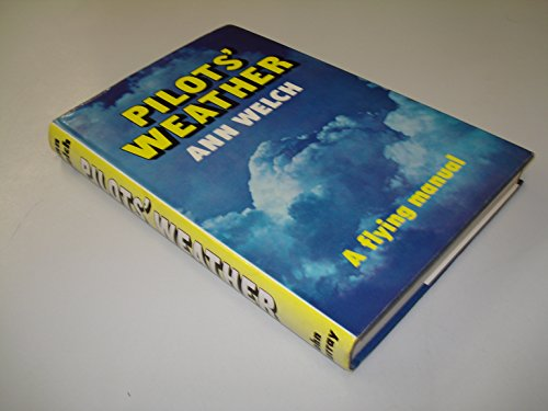 Pilots' Weather: A Flying Manual by Ann Welch