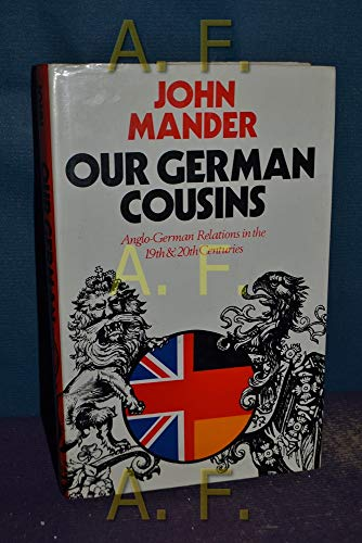 Our German Cousins: Anglo-German Relations in the 19th and 20th Century By John Mander
