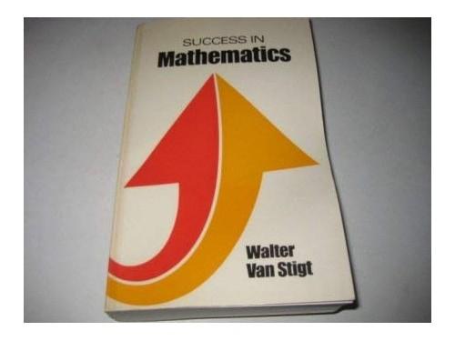 Success in Mathematics By Walter P.Van Stigt
