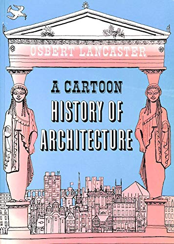 A Cartoon History of Architecture By Osbert Lancaster