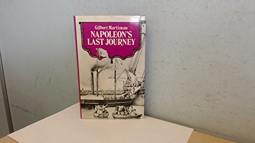 Napoleon's Last Journey By Gilbert Martineau