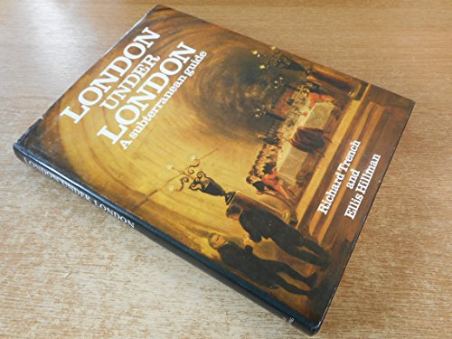 London Under London: A Subterranean Guide By Richard Trench
