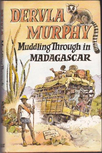 Muddling Through in Madagascar By Dervla Murphy