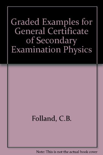 Graded Examples for General Certificate of Secondary Examination Physics By C.B. Folland