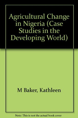Agricultural Change in Nigeria By Kathleen M. Baker