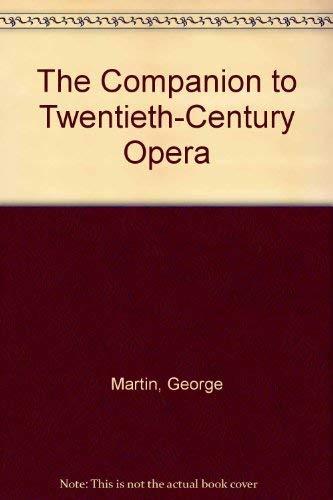 The Companion to Twentieth-Century Opera By George Martin