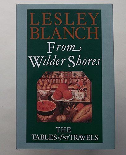 From Wilder Shores By Lesley Blanch