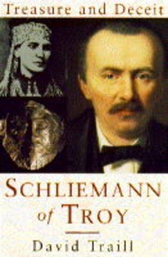 Schliemann of Troy: Treasure and Deceit by David Traill