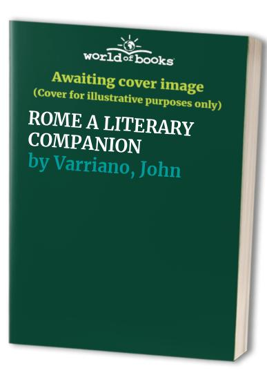 ROME A LITERARY COMPANION By John Varriano