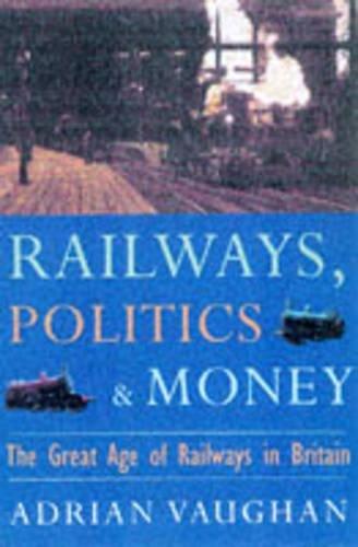 Railwaymen Politics and Money: Great Age of Railw... by Vaughan, Adrian Hardback