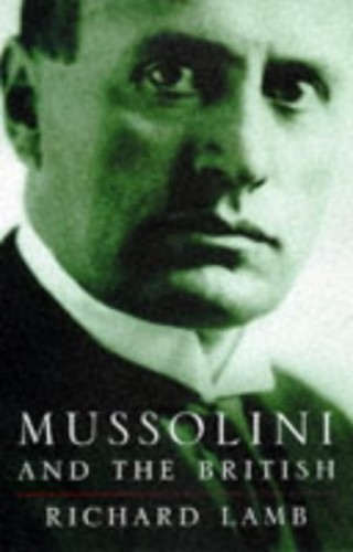Mussolini and the British By Richard Lamb