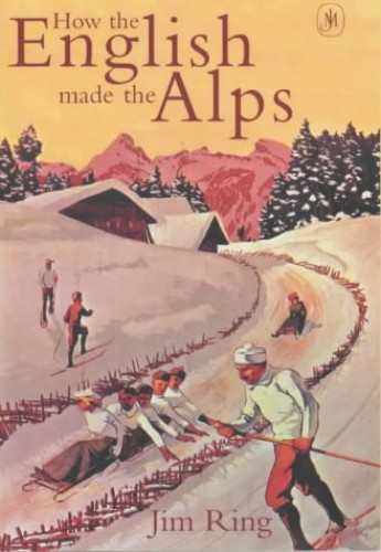 How the English Made the Alps By Jim Ring