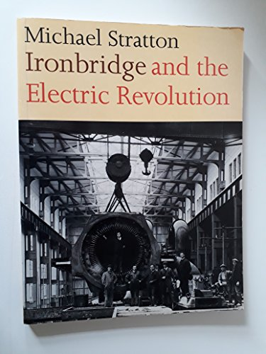 Ironbridge and the Electric Revolution By Michael Stratton