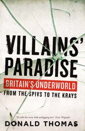 Villains' Paradise: Britain's Underworld from the Spivs to the Krays by Donald Thomas