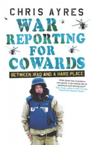 War Reporting for Cowards von Chris Ayres