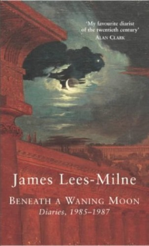 Beneath a Waning Moon: Diaries, 1985-1987 By James Lees-Milne