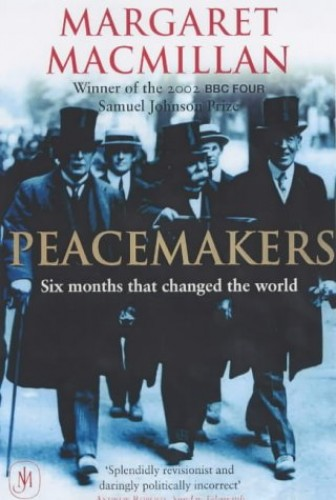 Peacemakers Six Months that Changed The World: The Paris Peace Conference of 1919 and Its Attempt to End War By Margaret MacMillan