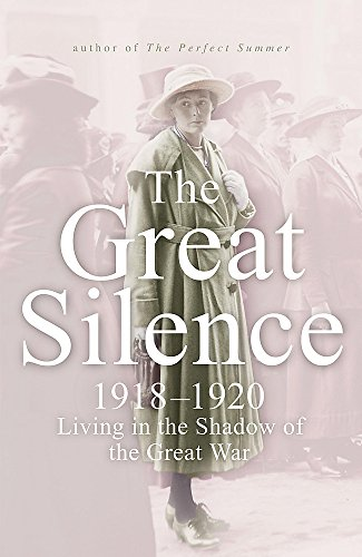 The Great Silence: 1918-1920 Living in the Shadow of the Great War by Juliet Nicolson