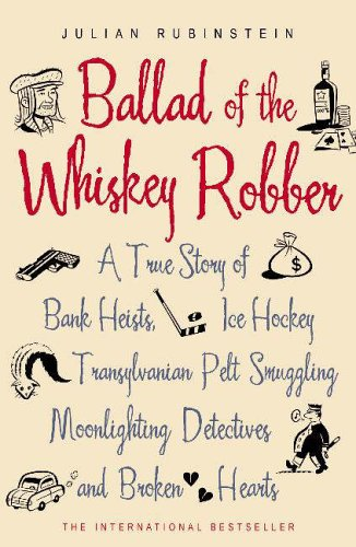 The Ballad of the Whiskey Robber By Julian Rubinstein