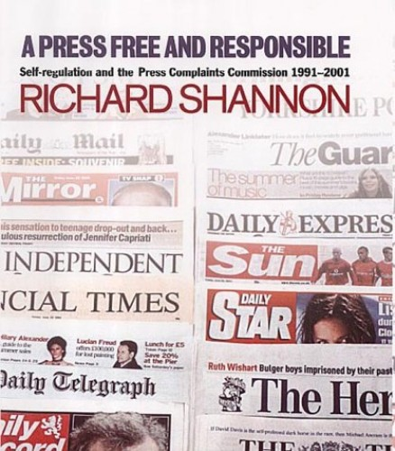 A Press Free and Responsible: Self Regulation and the Press Complaints Commission, 1991-2001 by Richard Shannon