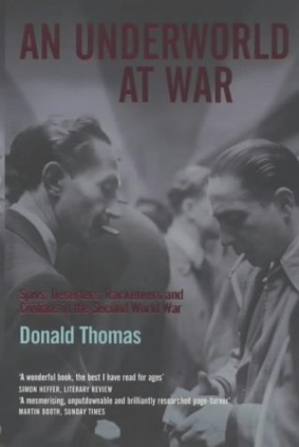 An Underworld at War: Spivs, Deserters, Racketeers and Civilians in the Second World War by Donald Thomas