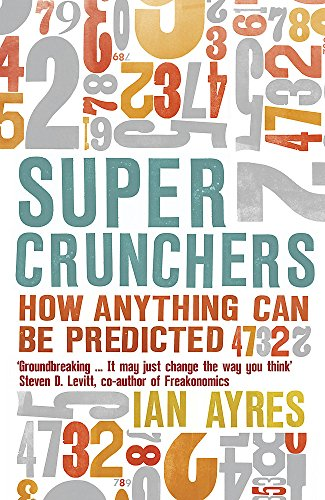 Supercrunchers: How Anything Can be Predicted by Ian Ayres