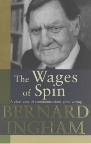 The Wages of Spin By Bernard Ingham