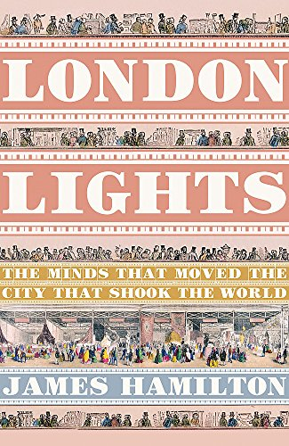 London Lights: The Minds That Moved the City That Shook the World by James Hamilton