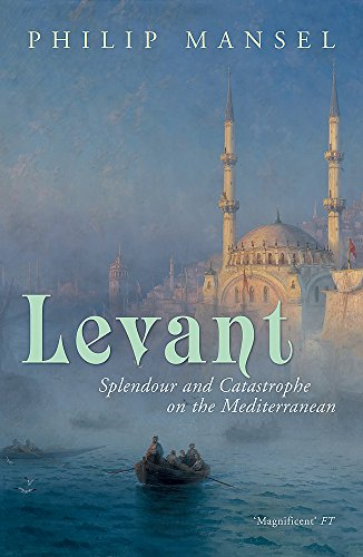 Levant By Philip Mansel