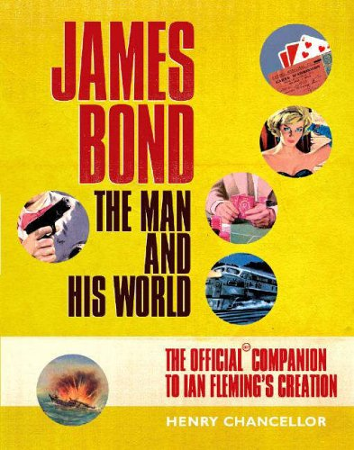 James Bond: The Man and His World By Henry Chancellor