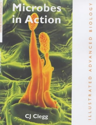 Microbes in Action By C. J. Clegg