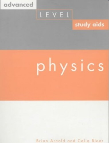 Advanced Level Study Aids - Physics By Brian Arnold