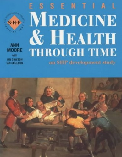 Essential Medicine and Health Through Time By Ann Moore