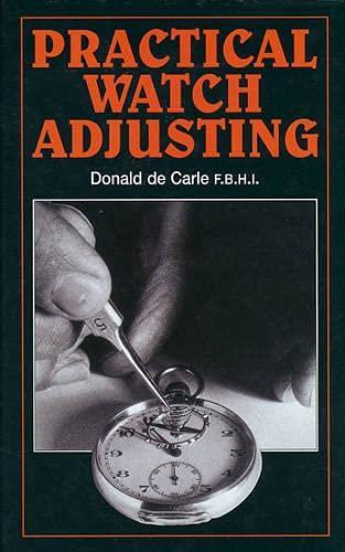 Practical Watch Adjusting By Donald de Carle