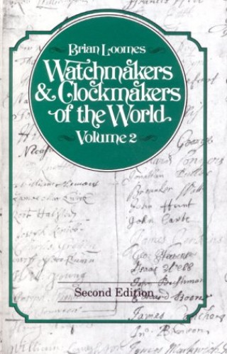 Watchmakers and Clockmakers of the World: v. 2 by Loomes, Brian Hardback Book