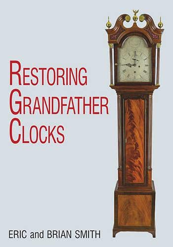 Restoring Grandfather Clocks By Eric Smith