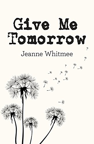 Give Me Tomorrow By Jeanne Whitmee