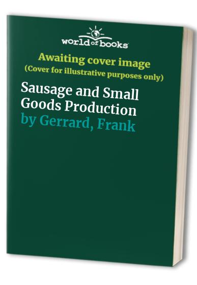 Sausage and Small Goods Production By Frank Gerrard