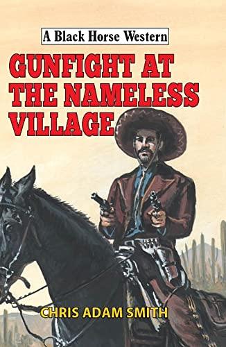 Gunfight at Nameless Village By Chris Adam Smith
