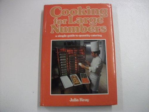 Cooking for Large Numbers: A Simple Guide to Quantity Catering by Julia E. Reay