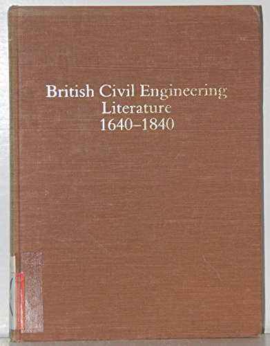 British Civil Engineering 1640-1840: A Bibliography of Contemporary Printed Reports, Plans and Books By A. W. Skempton