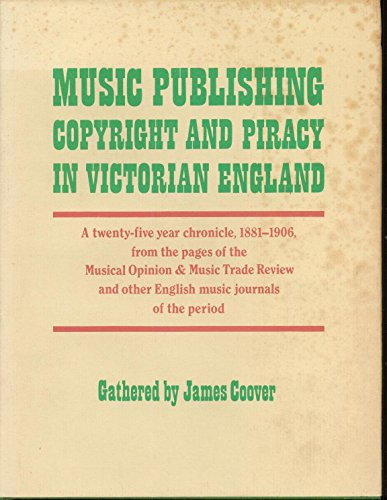 Music Publishing, Copyright and Piracy in Victorian England: A Twenty-five  Year Chronicle, 1881-1906 from the Pages of the Musical Opinion & Music