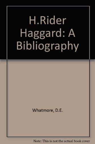 H.Rider Haggard: A Bibliography By D.E. Whatmore