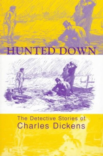 Hunted Down: The Detective Stories of Charles Dickens by Charles Dickens