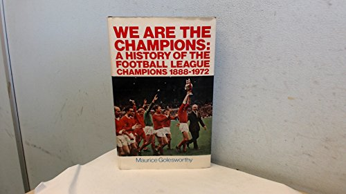 We are the Champions: A History of the Football League Champions, 1888-1972 By Maurice Golesworthy