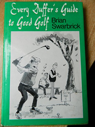 Every Duffer's Guide to Good Golf By Brian Swarbrick