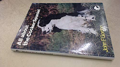 All About the Cocker Spaniel By John F. Gordon