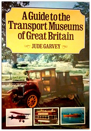 Guide to the Transport Museums of Great Britain By Jude Garvey