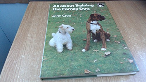 All About Training the Family Dog By John Cree