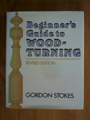 Beginner's Guide to Woodturning By Gordon Stokes